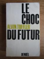 Anticariat: Alvin Toffler - Le choc du futur