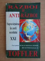 Alvin Toffler - Razboi si anti-razboi. Supravietuirea in zorii secolului XXI