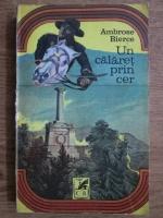 Anticariat: Ambrose Bierce - Un calaret prin cer