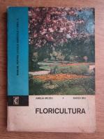 Amelia Militiu - Floricultura. Manual pentru liceele agricole, anul 2
