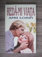 Anticariat: Amii Lorin - Reda-mi viata