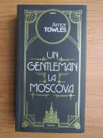 Amor Towles - Un gentleman la Moscova