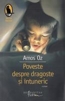 Amos Oz - Poveste despre dragoste si intuneric
