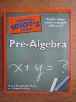 Anticariat: Amy F. Szczepanski, Andrew Kositsky - The complete idiot's guide. Pre-algebra