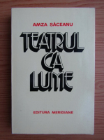 Amza Saceanu - Teatrul ca lume