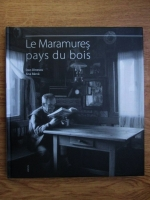 Anticariat: Ana Barca, Dan Dinescu - Le Maramures pays du bois