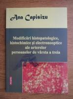 Anticariat: Ana Capisizu - Modificari histopatologice, histochimice si electronooptice ale arterelor persoanelor de varsta a treia