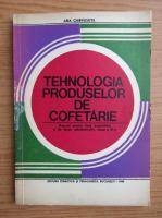 Anticariat: Ana Chirvasuta - Tehnologia produselor de cofetarie. Manual pentru licee economice si de drept administrativ, clasa a IX-a