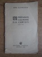 Anticariat: Ana Elenescu - 120 preparate culinare din cartofi