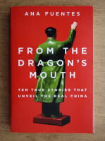 Ana Fuentes - From the dragon's mouth. Ten true stories that unveil the real China