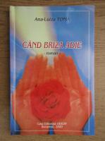 Anticariat: Ana Luiza Toma - Cand briza adie