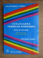 Ana Maria Barbu - Conjugarea verbelor romanesti. Dictionar. 7500 de verbe romanesti grupate pe clase de conjugare