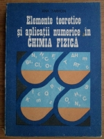 Anticariat: Ana Tarhon - Elemente teoretice si aplicatii numerice in chimia fizica