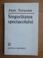 Anticariat: Anais Nersesian - Singuratatea spectacolului