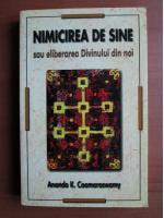 Anticariat: Ananda K. Coomaraswamy - Nimicirea de sine sau eliberarea Divinului din noi