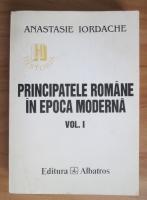Anticariat: Anastasie Iordache - Principatele romane in epoca moderna (volumul 1)