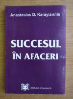 Anticariat: Anastasios D. Karayiannis - Succesul in afaceri