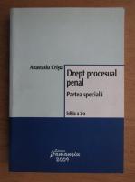 Anastasiu Crisu - Drept procesual penal. Partea speciala