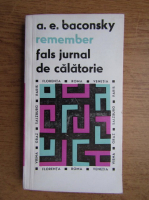 Anticariat: Anatol E. Baconsky - Remember. Fals jurnal de calatorie