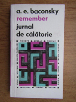 Anticariat: Anatol E. Baconsky - Remember. Jurnal de calatorie