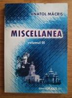 Anticariat: Anatol Macris - Miscellanea (volumul 3)