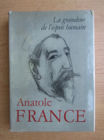 Anticariat: Anatole France - La grandeur de l'esprit humain