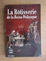 Anticariat: Anatole France - La rotisserie de la Reine Pedauque