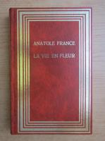 Anticariat: Anatole France - La vie en fleur