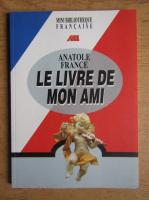 Anticariat: Anatole France - Le livre de mon ami