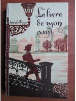 Anatole France - Le livre de mon ami