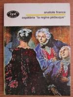 Anticariat: Anatole France - Ospataria la regina Pedauque