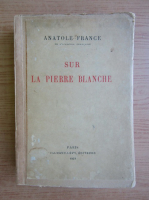 Anticariat: Anatole France - Sur la Pierre Blanche (1928)