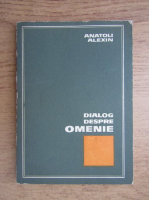 Anticariat: Anatoli Alexin - Dialog despre omenie. Insemnarile unui scriitor
