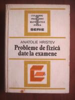 Anticariat: Anatolie Hristev - Probleme de fizica date la examene
