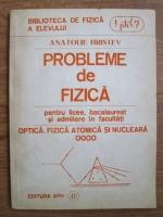 Anatolie Hristev - Probleme de fizica pentru licee, bacalaureat si admiterea la facultate. Optica, fizica atomica si nucleara