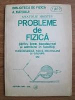 Anatolie Hristev - Probleme de fizica pentru licee, bacalaureat si admiterea la facultate. Termodinamica, fizica moleculara si caldura