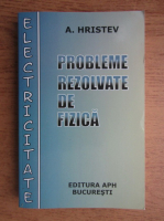 Anatolie Hristev - Probleme rezolvate de fizica. Electricitate