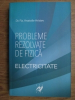 Anatolie Hristev - Probleme rezolvate de fizica (electricitate)