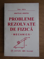 Anticariat: Anatolie Hristev - Probleme rezolvate de fizica. Mecanica (1999)