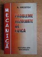 Anatolie Hristev - Probleme rezolvate de fizica. Mecanica