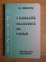 Anatolie Hristev - Probleme rezolvate de fizica