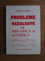 Anticariat: Anatolie Hristev - Probleme rezolvate de mecanica si acustica
