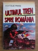 Anatolie Panis - Ultimul tren spre Romania