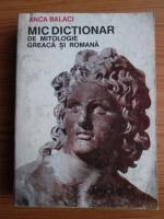Anca Balaci - Mic dictionar de mitologie greaca si romana
