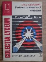 Anca Iordanescu - Fuziune termonucleara controlata