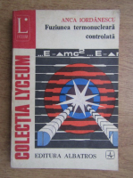 Anticariat: Anca Iordanescu - Fuziunea termonucleara controlata