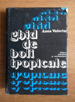 Anticariat: Anca Valeriu - Ghid de boli tropicale