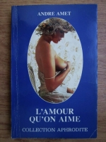 Anticariat: Andre Amet - L amour qu on aime