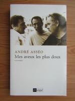 Anticariat: Andre Asseo - Mes aveaux les plus doux