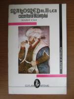 Andre Clot - Mahomed al II-lea, cuceritorul Bizantului